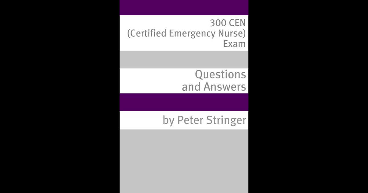 300 cen certified emergency nurse exam questions and for 300 apple book