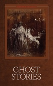 Ghost Stories - Charles Dickens, Edgar Allan Poe, M. R. James, Washington Irving, Algernon Blackwood, Henry James, Ambrose Bierce & Arthur Machen Cover Art