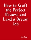 How To Craft The Perfect Resume And Land A Dream Job