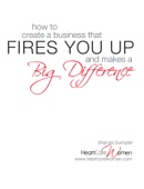 How to Create a Business That Fires You Up and Makes a Big Difference