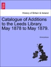 Catalogue Of Additions To The Leeds Library May 1878 To May 1879