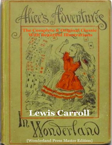 Alices Adventures In Wonderland The Complete  Original Classic With Beautiful Illustrations Wonderland Press Master Edition