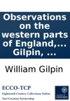Observations On The Western Parts Of England Relative Chiefly To Picturesque Beauty To Which Are Added A Few Remarks On  The Isle Of Wight By William Gilpin