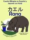 Cuento Bilinge En Espaol Y Japons Con Kanji Rana -  Coleccin Aprender Japons