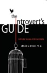 The Introverts Guide To Greater Success At Work And Home