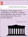 Tableaux Historiques De La Civilisation A Jersey Resume Philosophique Des Moeurs Lois Et Coutumes De Lile Etc With Plates