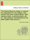 The Handy-Book To Csar A Manual For Preparation For The Military Civil-service And Other Examinations With Copious Notes A Parsing Praxis Etc C Julii Csaris Commentariorum De Bello Gallico Liber Primus