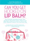 Can You Get Hooked On Lip Balm