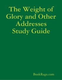 THE WEIGHT OF GLORY AND OTHER ADDRESSES STUDY GUIDE