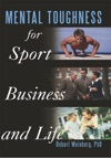 Mental Toughness For Sport Business And Life