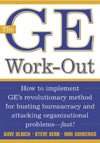The GE Work-Out  How To Implement GEs Revolutionary Method For Busting Bureaucracy  Attacking Organizational Proble