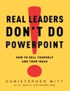 Real Leaders Dont Do PowerPoint