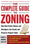 The Complete Guide To Zoning  How To Navigate The Complex And Expensive Maze Of Zoning Planning Environmental And Land-Use Law