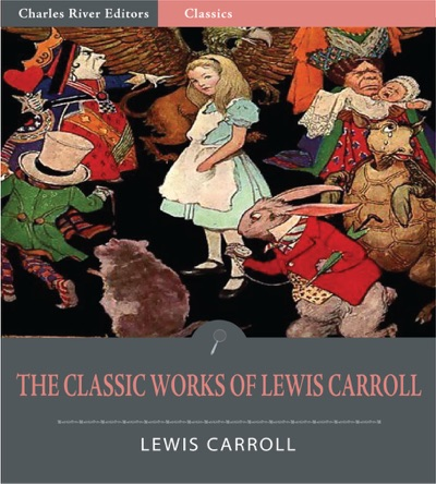 The Classic Works of Lewis Carroll Illustrated Edition