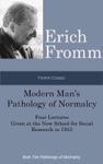 Fromm Essays Modern Mans Pathology Of Normalcy Four Lectures Given At The New School For Social Research In 1953 From The The Pathology Of Normalcy