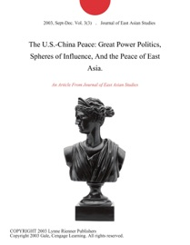 THE U.S.-CHINA PEACE: GREAT POWER POLITICS, SPHERES OF INFLUENCE, AND THE PEACE OF EAST ASIA.