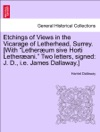 Etchings Of Views In The Vicarage Of Letherhead Surrey With Letherum Sive Horti Letherani Two Letters Signed J D Ie James Dallaway