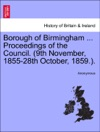 Borough Of Birmingham  Proceedings Of The Council 9th November 1855-28th October 1859