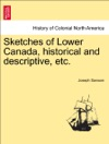 Sketches Of Lower Canada Historical And Descriptive Etc