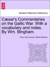 Csars Commentaries On The Gallic War With A Vocabulary And Notes By Wm Bingham