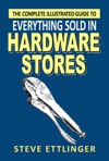 The Complete Illustrated Guide To Everything Sold In Hardware Stores