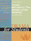 A Study Guide For Carson McCullerss The Member Of The Wedding