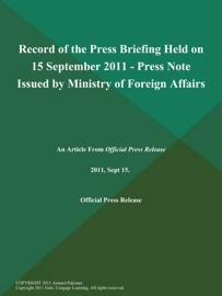 RECORD OF THE PRESS BRIEFING HELD ON 15 SEPTEMBER 2011 - PRESS NOTE ISSUED BY MINISTRY OF FOREIGN AFFAIRS