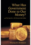 What Has Government Done To Our Money Case For The 100 Percent Gold Dollar