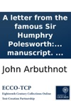 A Letter From The Famous Sir Humphry Polesworth Author Of The 1st 2d And 3d Part Of John Bull In His Senses  To The Author Of The Examiner Printed From A Manuscript