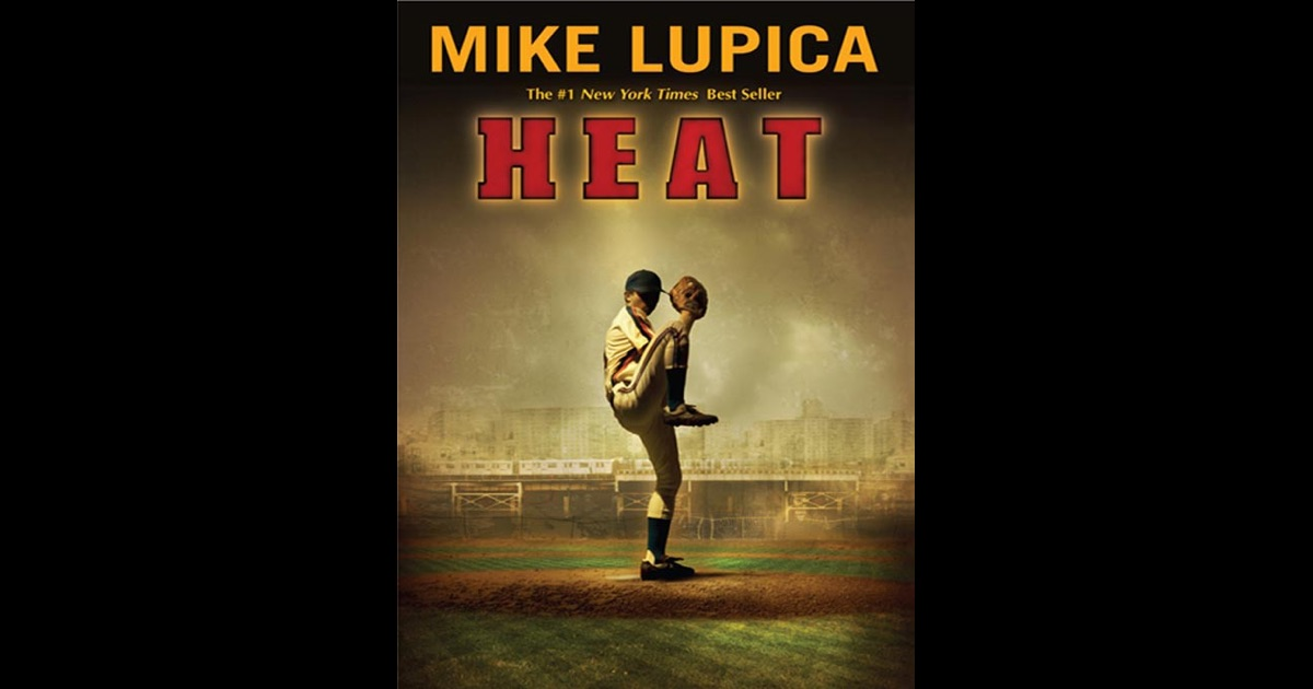 heat by mike lupica Read the reviews heat - by mike lupica back to the book database badweather gave this book a rating of 10 on 2008-09-23: the teams picher mike whose dad has been dead for months and only has a 17 year old brother carlos is a great baseball player.