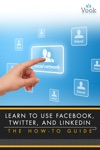 Learn To Use Facebook Twitter And LinkedIn The How-To Guide