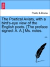 The Poetical Aviary With A Birds-eye View Of The English Poets The Preface Signed A A Ms Notes