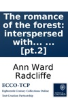 The Romance Of The Forest Interspersed With Some Pieces Of Poetry By The Authoress Of A Sicilian Romance C In Two Volumes  Pt2