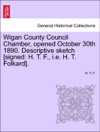 Wigan County Council Chamber Opened October 30th 1890 Descriptive Sketch Signed H T F Ie H T Folkard