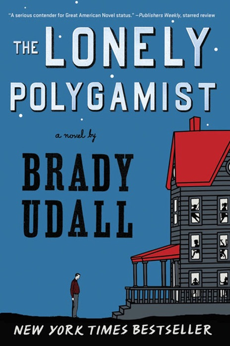 The Lonely Polygamist A Novel Brady Udall Book