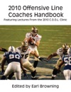 2010 Offensive Line Coaches Handbook Featuring Lectures From The 2010 COOL Clinic