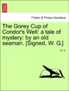 The Gorey Cup Of Condors Well A Tale Of Mystery By An Old Seaman Signed W G