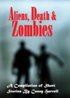 Aliens Death  Zombies A Compilation Of Short Stories