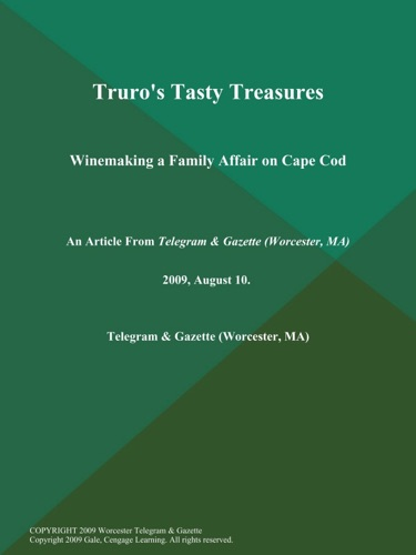 Truros Tasty Treasures Winemaking a Family Affair on Cape Cod
