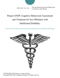PROJECT STOP: COGNITIVE BEHAVIORAL ASSESSMENT AND TREATMENT FOR SEX OFFENDERS WITH INTELLECTUAL DISABILITY.