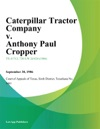 Caterpillar Tractor Company V Anthony Paul Cropper