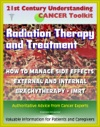 21st Century Understanding Cancer Toolkit Radiation Therapy And Treatment Side Effect Management External Internal IMRT Brachytherapy - Information For Patients Families Caregivers
