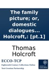 The Family Picture Or Domestic Dialogues On Amiable And Interesting Subjects  By Thomas Holcroft Pt1