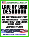 21st Century US Military Law Of War Deskbook JAG Textbook On History And Framework Of Law Of War Legal Bases For Use Of Force Geneva Conventions War Crimes Human Rights Comparative Law