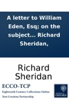 A Letter To William Eden Esq On The Subject Of His To The Earl Of Carlisle The Irish Trade By Richard Sheridan