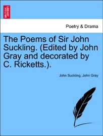 THE POEMS OF SIR JOHN SUCKLING. (EDITED BY JOHN GRAY AND DECORATED BY C. RICKETTS.).