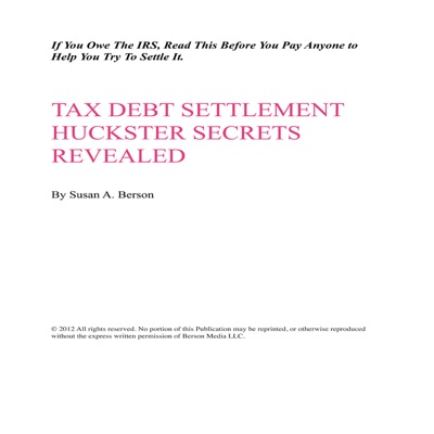 Tax Debt Settlement Hucksters Secrets Revealed If You Owe The IRS Read This Before You Pay Anyone to Help You Try To Settle