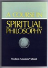 A Course In Spiritual Philosophy By M  Amanda Valiant