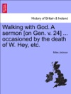 Walking With God A Sermon On Gen V 24  Occasioned By The Death Of W Hey Etc