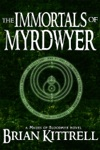 The Immortals Of Myrdwyer A Mages Of Bloodmyr Novel Book 3